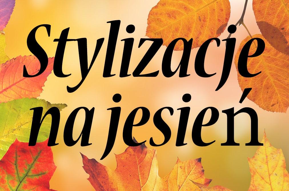 TYDZIEŃ JESIENNY – stylizacje na jesień i nie tylko