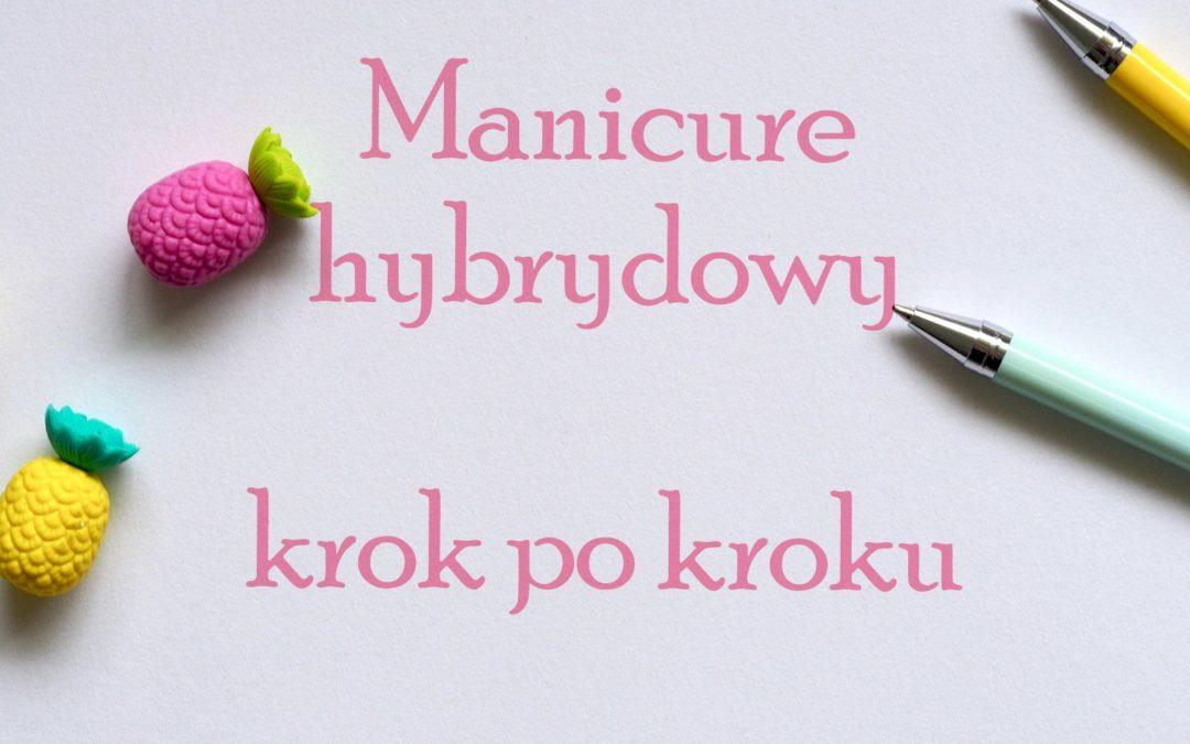 Cz. 4/5 Manicure hybrydowy krok po kroku
