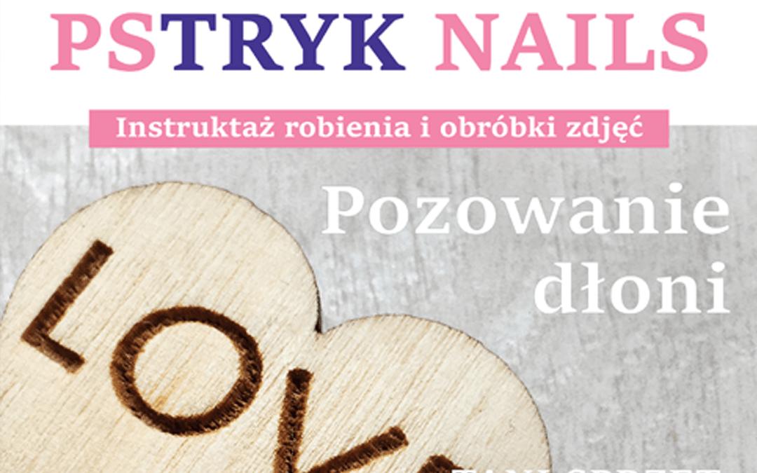 Pstryk Nails – instruktaż robienia i obróbki zdjęć paznokci od A do Z